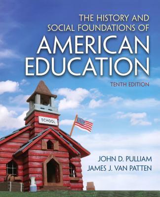 The history and social foundations of American education-9780132626132-10-Pulliam, John D. & Van Patten, James J. & Pulliam, John D.-Pearson